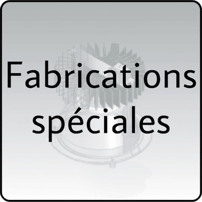 Fabrications spéciales